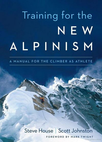 Training For The New Alpinism By Steve House and Scott Johnston