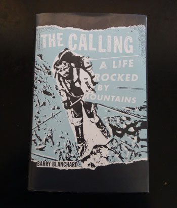 The Calling: A Life Rocked by Mountains By Barry Blanchard