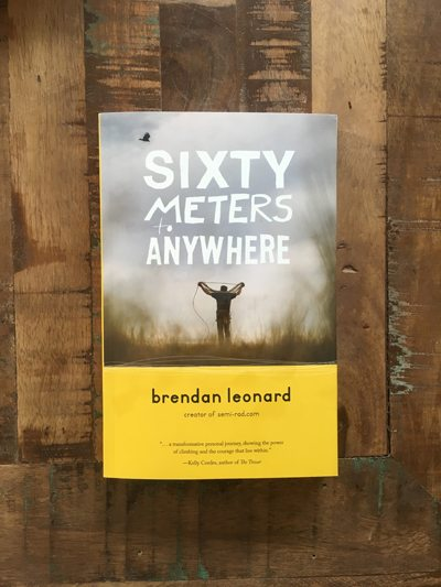 Sixty Meters To Anywhere by Brendan Leonard