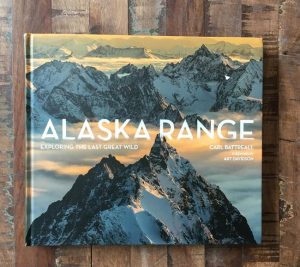 Alaska Range: Exploring the Last Great Wild by Carl Battreall