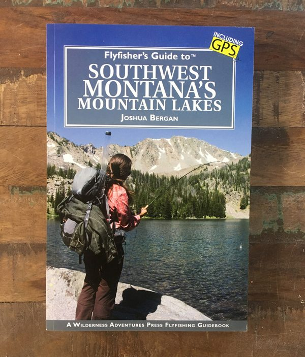 Flyfisher's Guide To Southwest Montana's Mountain Lakes by Joshua Bergan