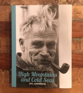 High Mountains And Cold Seas: The Life Of H.W. 'Bill' Tilman: Soldier, Mountaineer, Navigator by J.R.L. Anderson